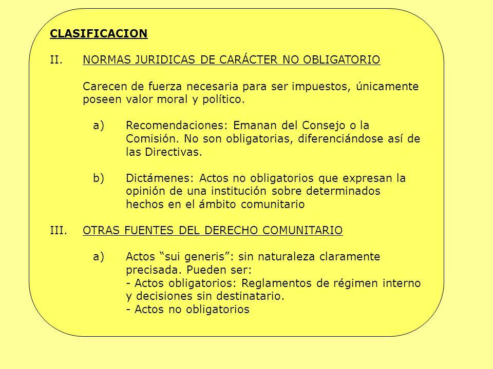 CLASIFICACION II.NORMAS JURIDICAS DE CARÁCTER NO OBLIGATORIO Carecen de fuerza necesaria para ser impuestos, únicamente poseen valor moral y político.