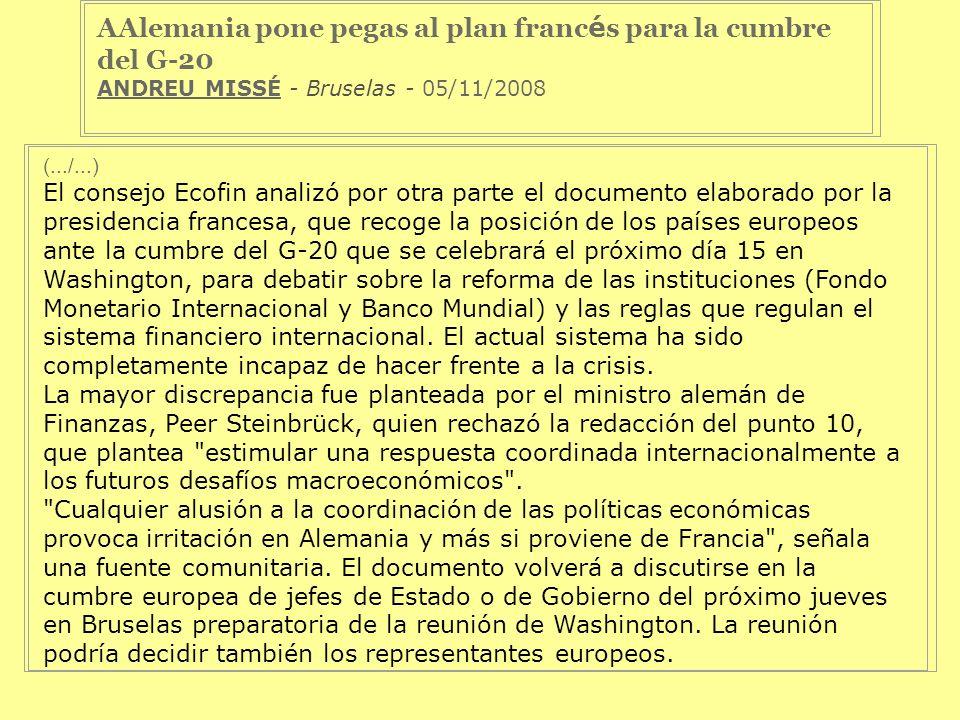 AAlemania pone pegas al plan franc é s para la cumbre del G-20 ANDREU MISSÉ - Bruselas - 05/11/2008 (.../...) El consejo Ecofin analizó por otra parte
