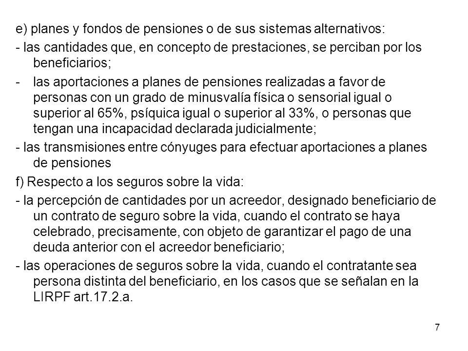 e) planes y fondos de pensiones o de sus sistemas alternativos: - las cantidades que, en concepto de prestaciones, se perciban por los beneficiarios;
