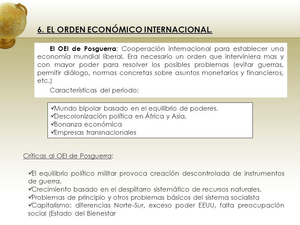 6. EL ORDEN ECONÓMICO INTERNACIONAL. El OEI de Posguerra : Cooperación internacional para establecer una economía mundial liberal. Era necesario un or