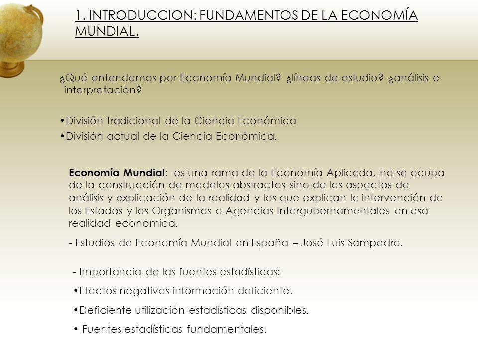 1. INTRODUCCION: FUNDAMENTOS DE LA ECONOMÍA MUNDIAL. ¿Qué entendemos por Economía Mundial? ¿líneas de estudio? ¿análisis e interpretación? División tr