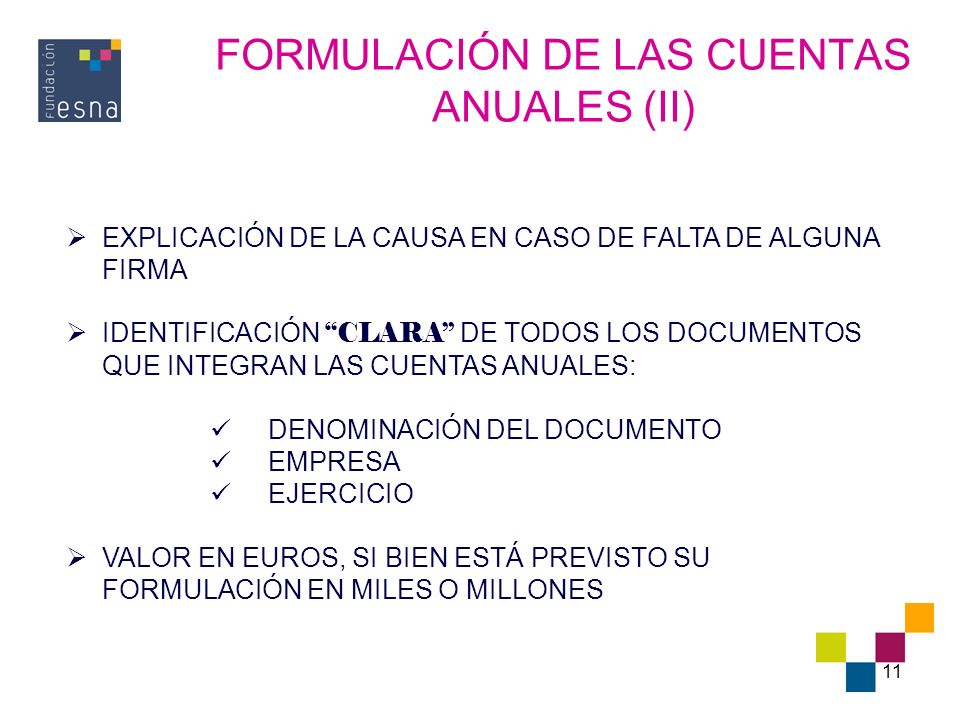 11 FORMULACIÓN DE LAS CUENTAS ANUALES (II) EXPLICACIÓN DE LA CAUSA EN CASO DE FALTA DE ALGUNA FIRMA IDENTIFICACIÓN CLARA DE TODOS LOS DOCUMENTOS QUE I