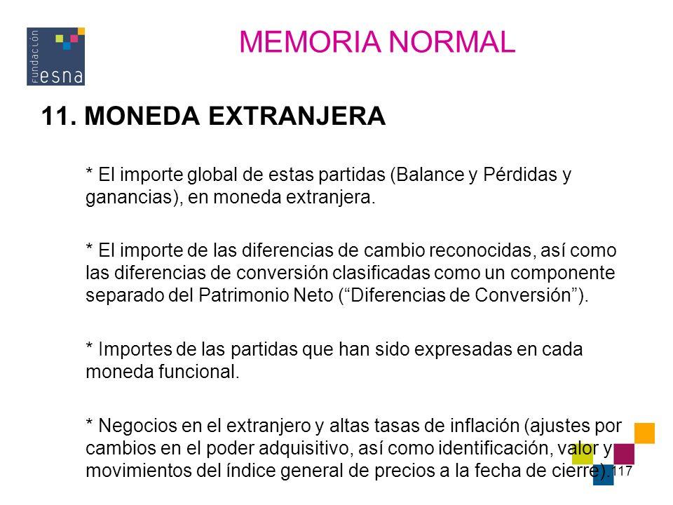 117 11. MONEDA EXTRANJERA * El importe global de estas partidas (Balance y Pérdidas y ganancias), en moneda extranjera. * El importe de las diferencia