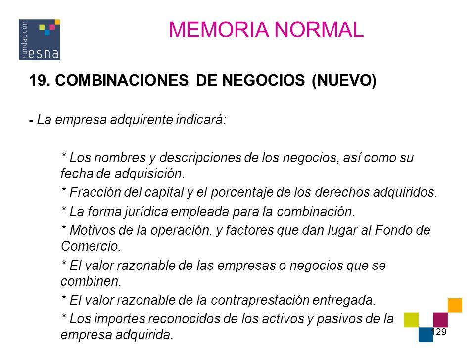129 19. COMBINACIONES DE NEGOCIOS (NUEVO) - La empresa adquirente indicará: * Los nombres y descripciones de los negocios, así como su fecha de adquis