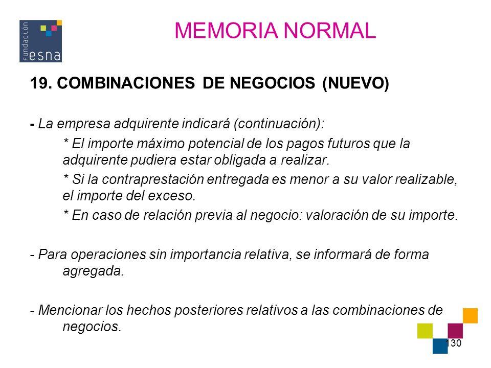 130 19. COMBINACIONES DE NEGOCIOS (NUEVO) - La empresa adquirente indicará (continuación): * El importe máximo potencial de los pagos futuros que la a