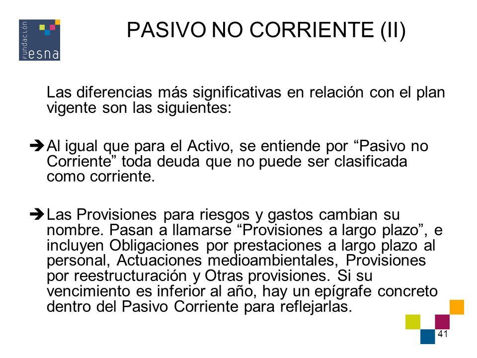41 PASIVO NO CORRIENTE (II) Las diferencias más significativas en relación con el plan vigente son las siguientes: Al igual que para el Activo, se ent