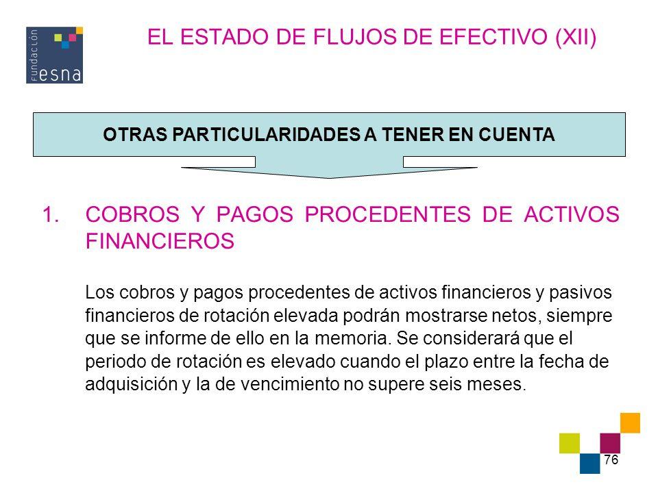 76 EL ESTADO DE FLUJOS DE EFECTIVO (XII) 1.COBROS Y PAGOS PROCEDENTES DE ACTIVOS FINANCIEROS Los cobros y pagos procedentes de activos financieros y p
