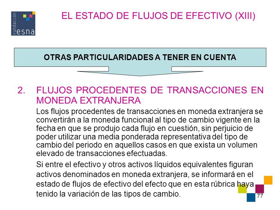 77 EL ESTADO DE FLUJOS DE EFECTIVO (XIII) 2.FLUJOS PROCEDENTES DE TRANSACCIONES EN MONEDA EXTRANJERA Los flujos procedentes de transacciones en moneda