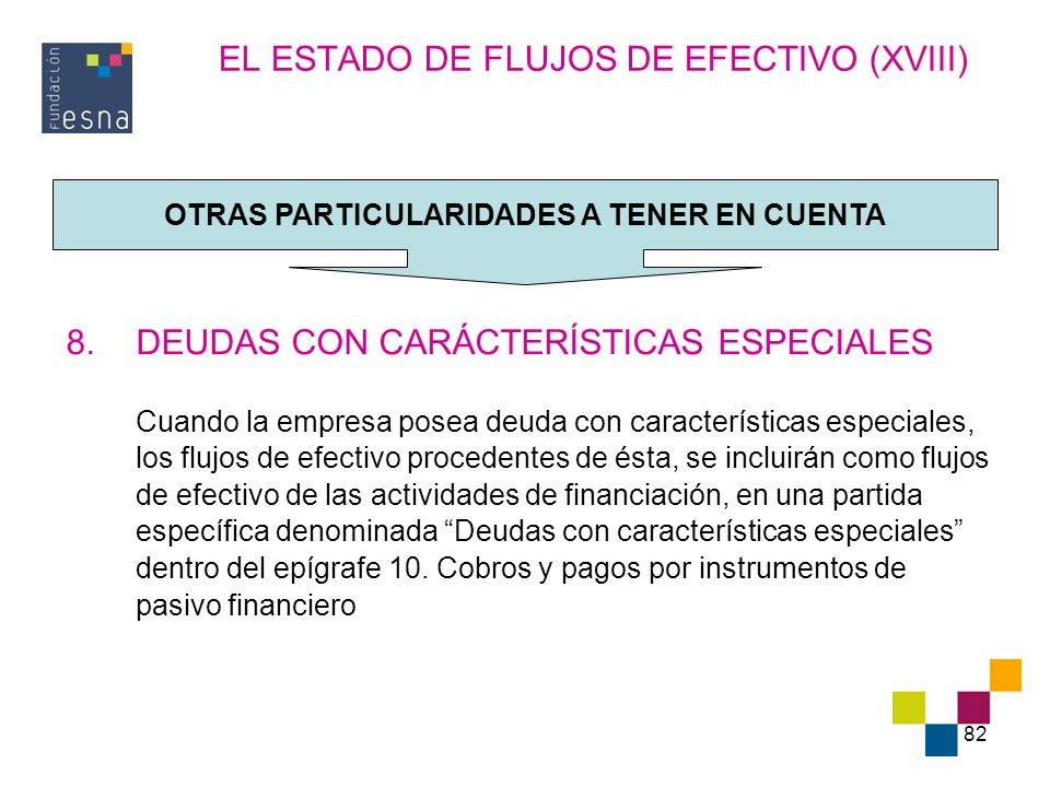 82 EL ESTADO DE FLUJOS DE EFECTIVO (XVIII) 8.DEUDAS CON CARÁCTERÍSTICAS ESPECIALES Cuando la empresa posea deuda con características especiales, los f