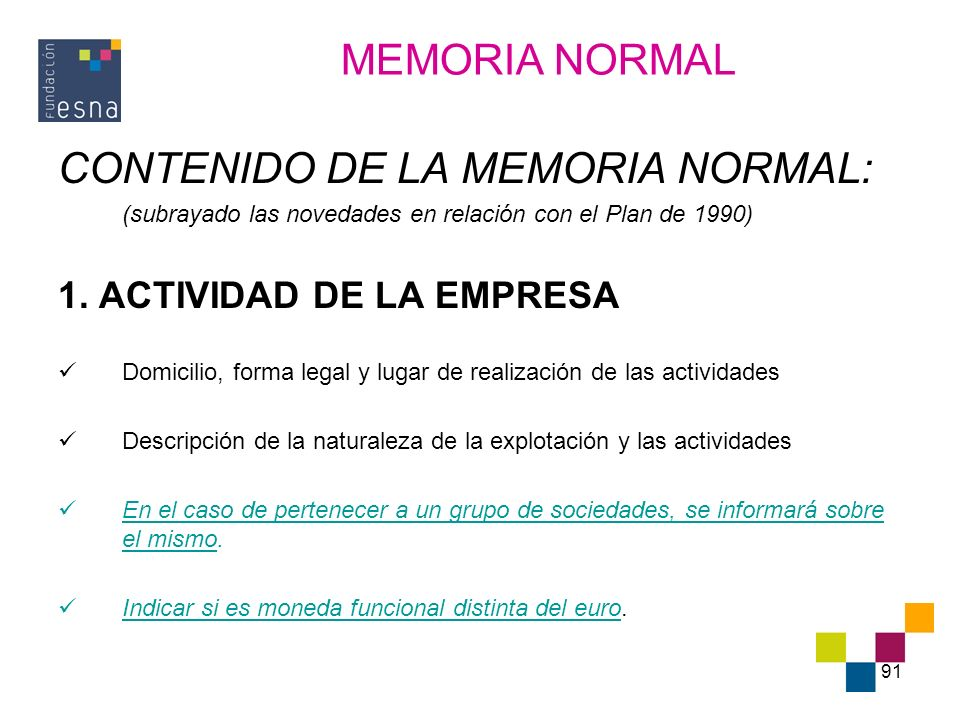 91 CONTENIDO DE LA MEMORIA NORMAL: (subrayado las novedades en relación con el Plan de 1990) 1. ACTIVIDAD DE LA EMPRESA Domicilio, forma legal y lugar