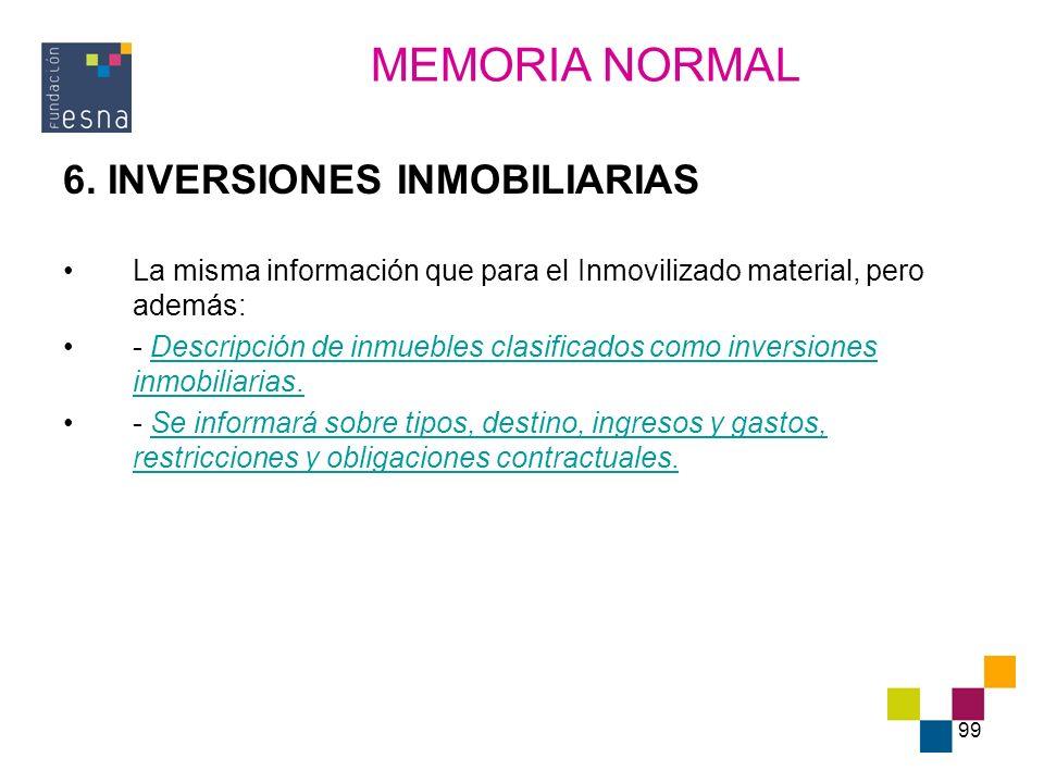 99 6. INVERSIONES INMOBILIARIAS La misma información que para el Inmovilizado material, pero además: - Descripción de inmuebles clasificados como inve