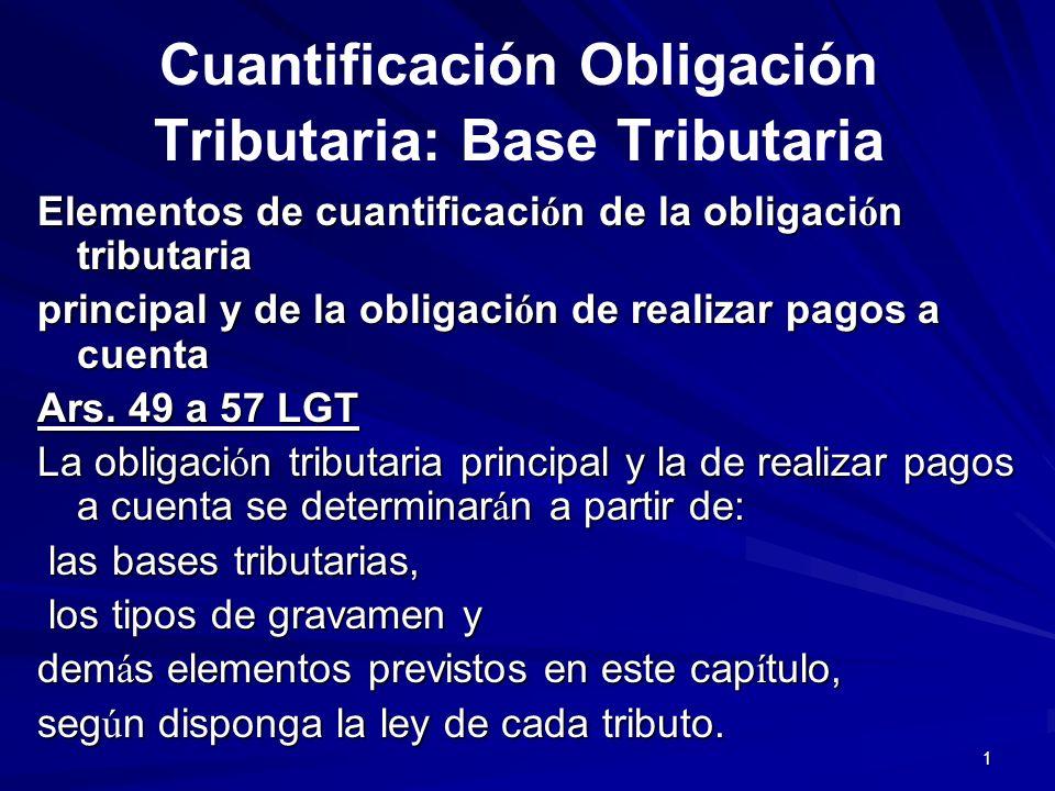 1 Cuantificación Obligación Tributaria: Base Tributaria Elementos de cuantificaci ó n de la obligaci ó n tributaria principal y de la obligaci ó n de