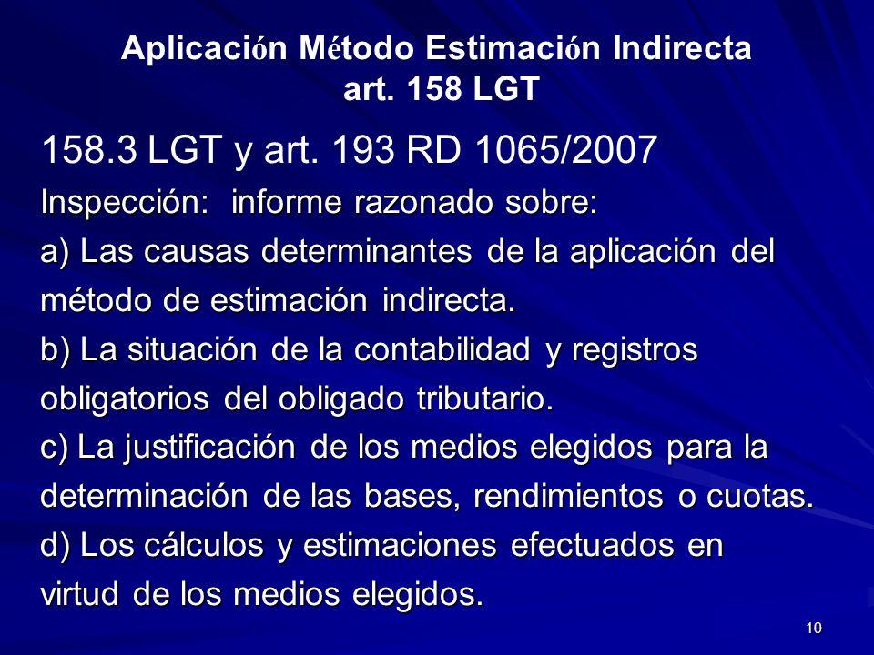 10 Aplicaci ó n M é todo Estimaci ó n Indirecta art. 158 LGT 158.3 LGT y art. 193 RD 1065/2007 Inspección: informe razonado sobre: a) Las causas deter