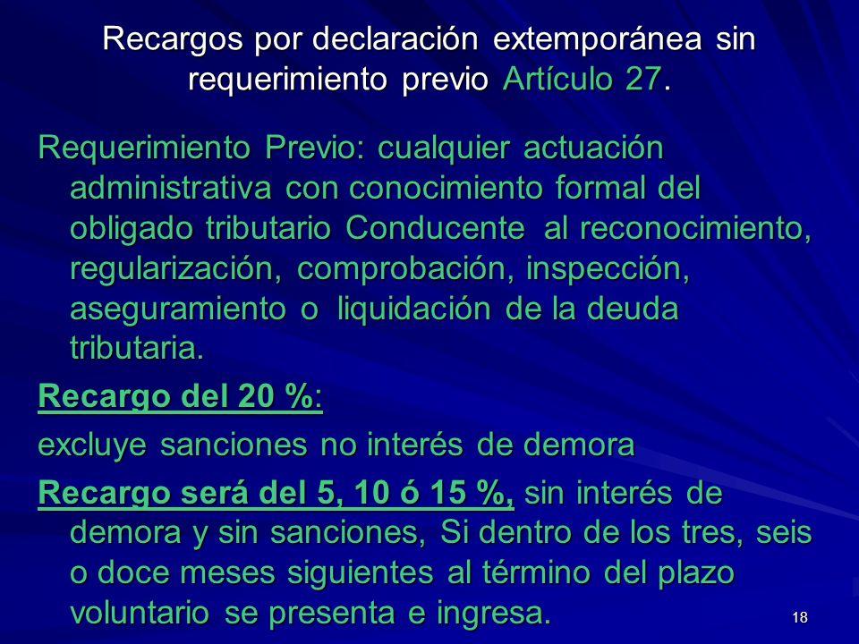 18 Recargos por declaración extemporánea sin requerimiento previo Artículo 27. Requerimiento Previo: cualquier actuación administrativa con conocimien