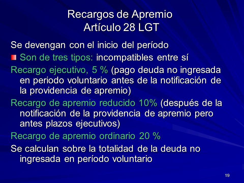 19 Recargos de Apremio Artículo 28 LGT Se devengan con el inicio del período Son de tres tipos: incompatibles entre sí Recargo ejecutivo, 5 % (pago de