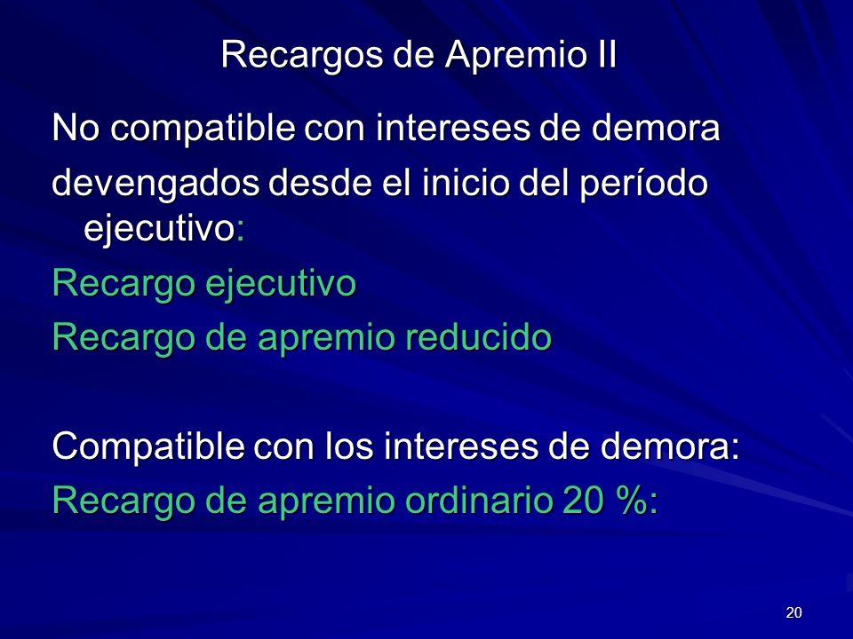 20 Recargos de Apremio II No compatible con intereses de demora devengados desde el inicio del período ejecutivo: Recargo ejecutivo Recargo de apremio