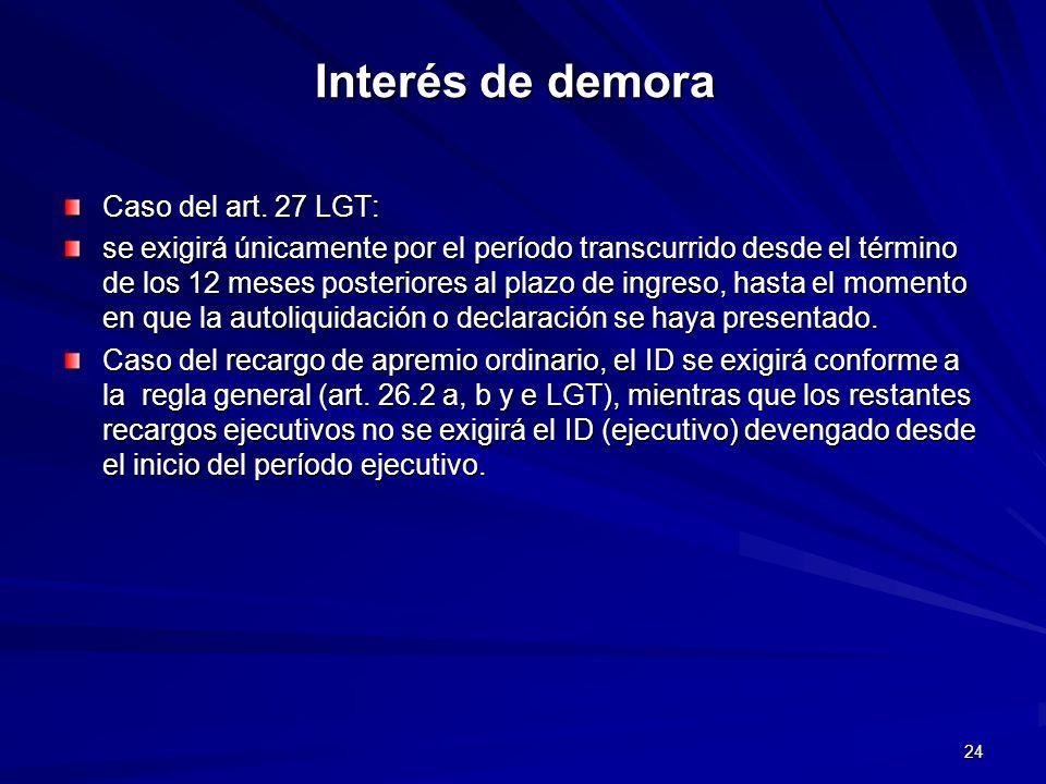 Interés de demora Caso del art. 27 LGT: se exigirá únicamente por el período transcurrido desde el término de los 12 meses posteriores al plazo de ing
