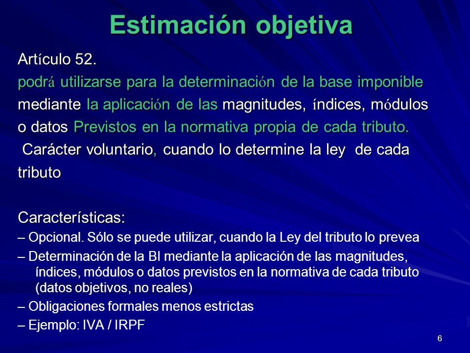6 Estimación objetiva Art í culo 52. podr á utilizarse para la determinaci ó n de la base imponible mediante la aplicaci ó n de las magnitudes, í ndic