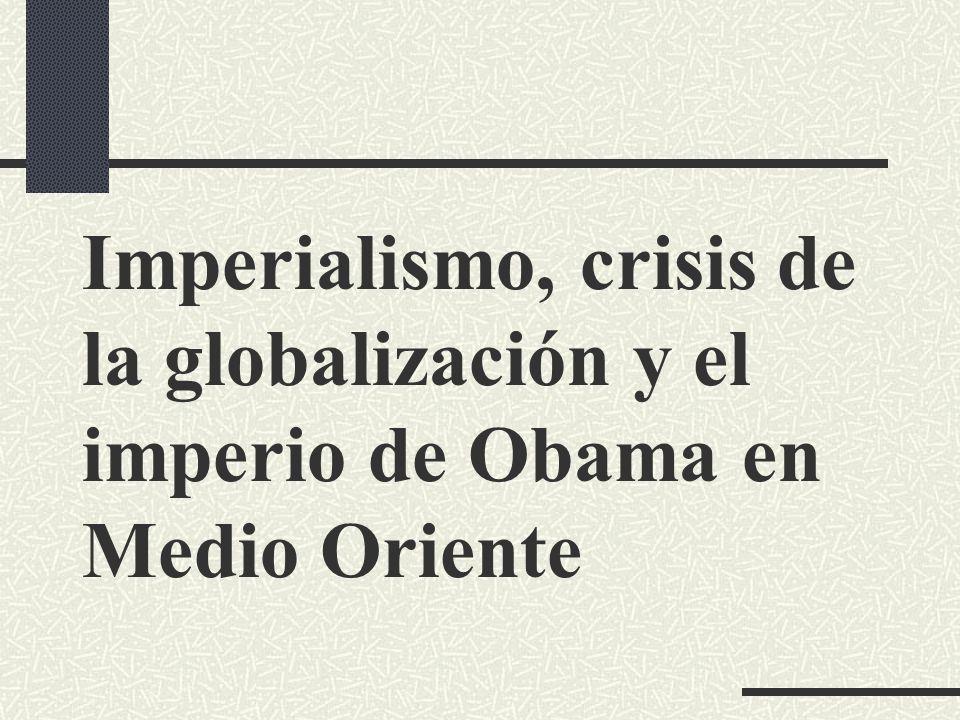 Imperialismo, crisis de la globalización y el imperio de Obama en Medio Oriente
