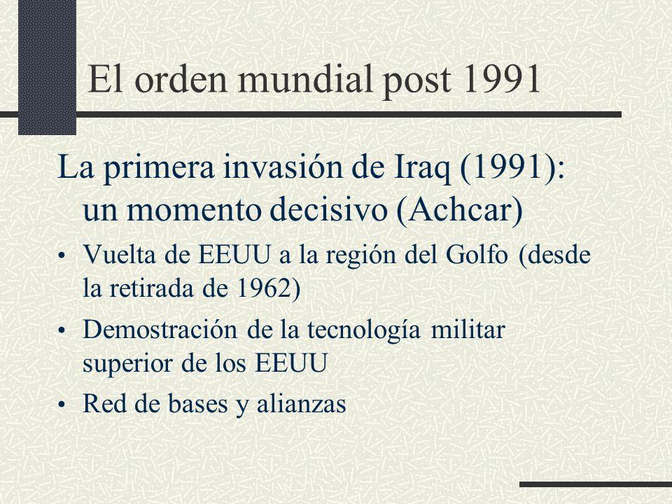El orden mundial post 1991 La primera invasión de Iraq (1991): un momento decisivo (Achcar) Vuelta de EEUU a la región del Golfo (desde la retirada de