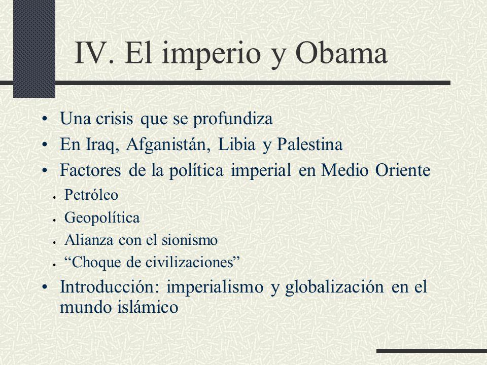 IV. El imperio y Obama Una crisis que se profundiza En Iraq, Afganistán, Libia y Palestina Factores de la política imperial en Medio Oriente Petróleo