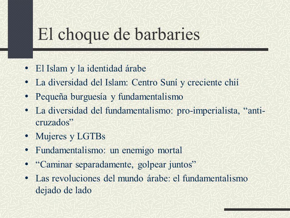 El choque de barbaries El Islam y la identidad árabe La diversidad del Islam: Centro Suní y creciente chií Pequeña burguesía y fundamentalismo La dive