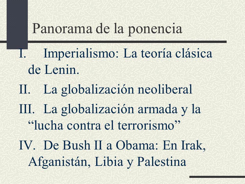 Panorama de la ponencia I.Imperialismo: La teoría clásica de Lenin. II.La globalización neoliberal III.La globalización armada y la lucha contra el te
