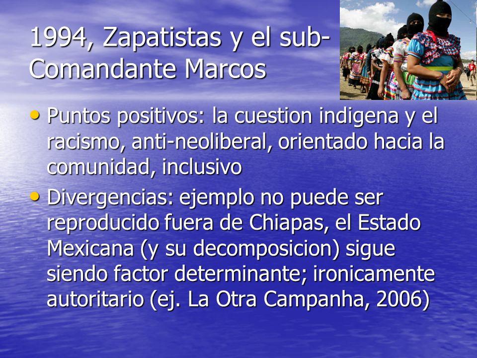 1994, Zapatistas y el sub- Comandante Marcos Puntos positivos: la cuestion indigena y el racismo, anti-neoliberal, orientado hacia la comunidad, inclu