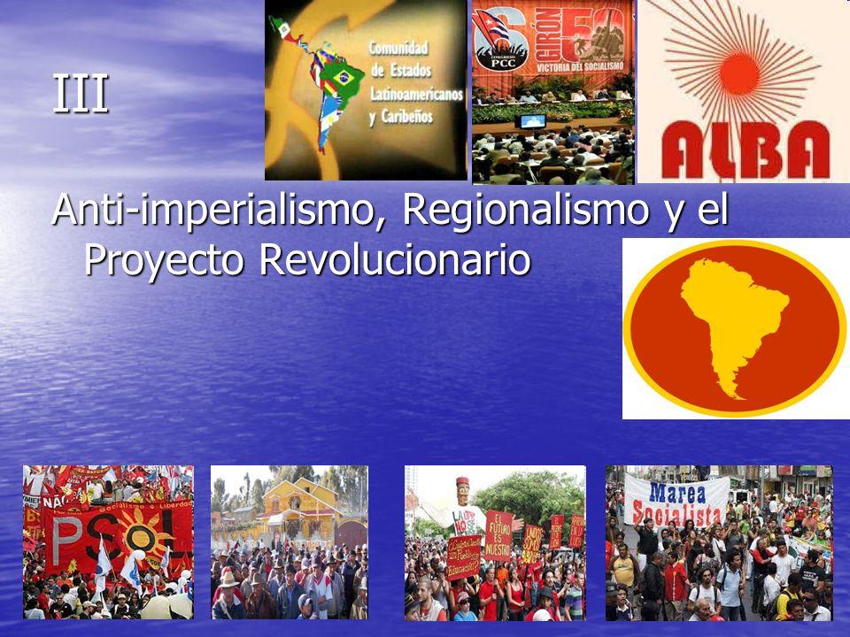 III Anti-imperialismo, Regionalismo y el Proyecto Revolucionario
