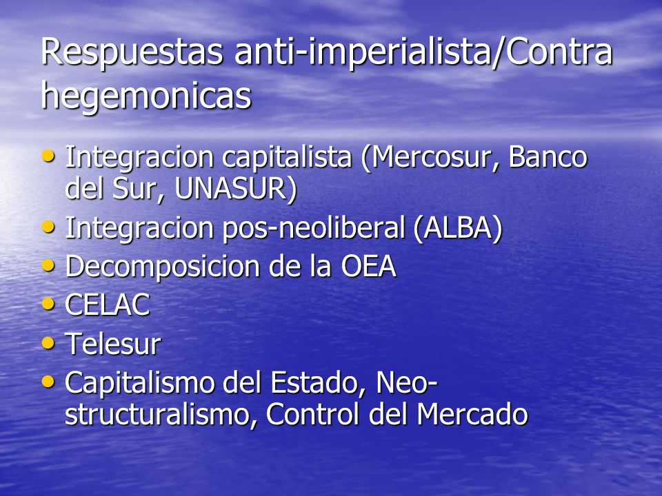 Respuestas anti-imperialista/Contra hegemonicas Integracion capitalista (Mercosur, Banco del Sur, UNASUR) Integracion capitalista (Mercosur, Banco del