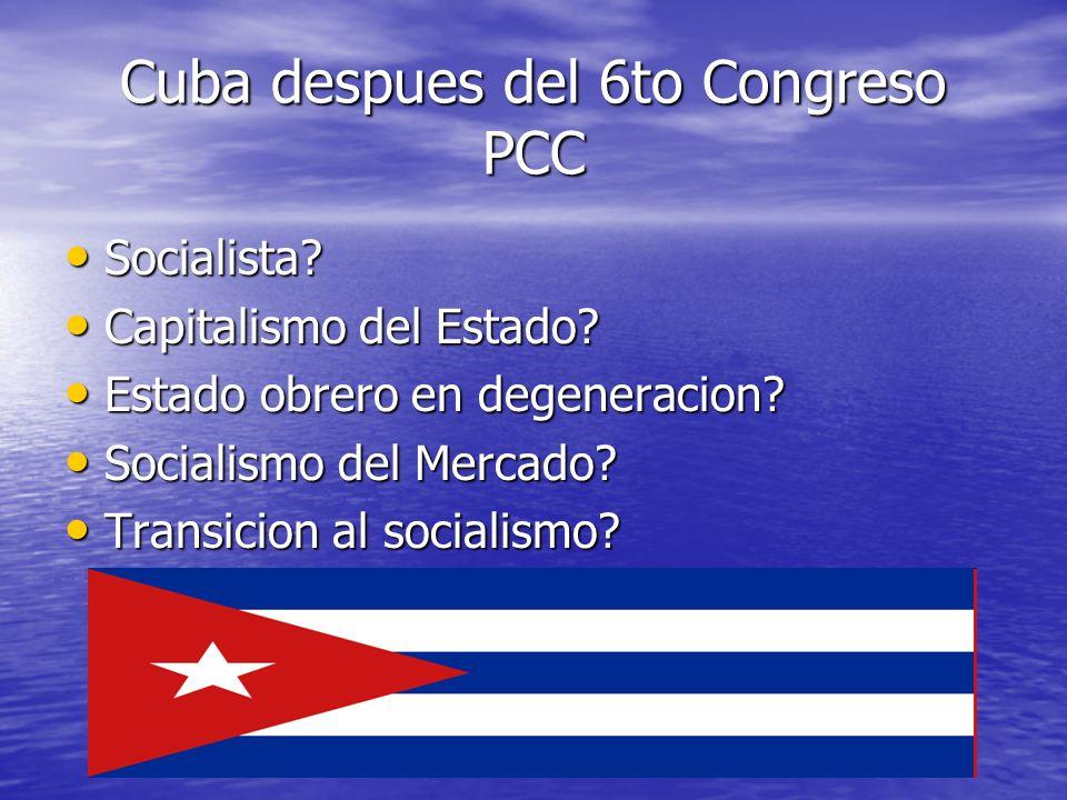 Cuba despues del 6to Congreso PCC Socialista? Socialista? Capitalismo del Estado? Capitalismo del Estado? Estado obrero en degeneracion? Estado obrero