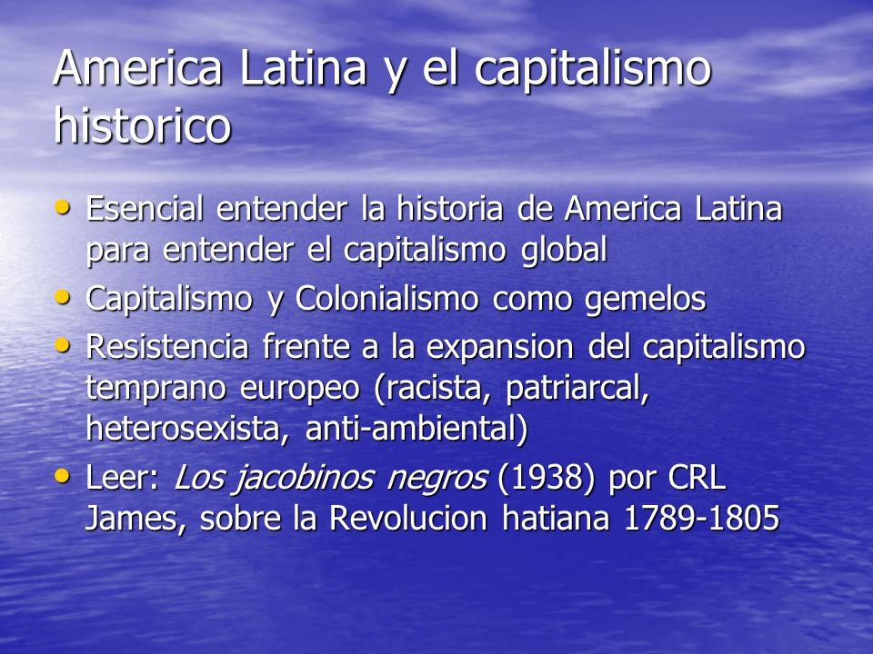 America Latina y el capitalismo historico Esencial entender la historia de America Latina para entender el capitalismo global Esencial entender la his