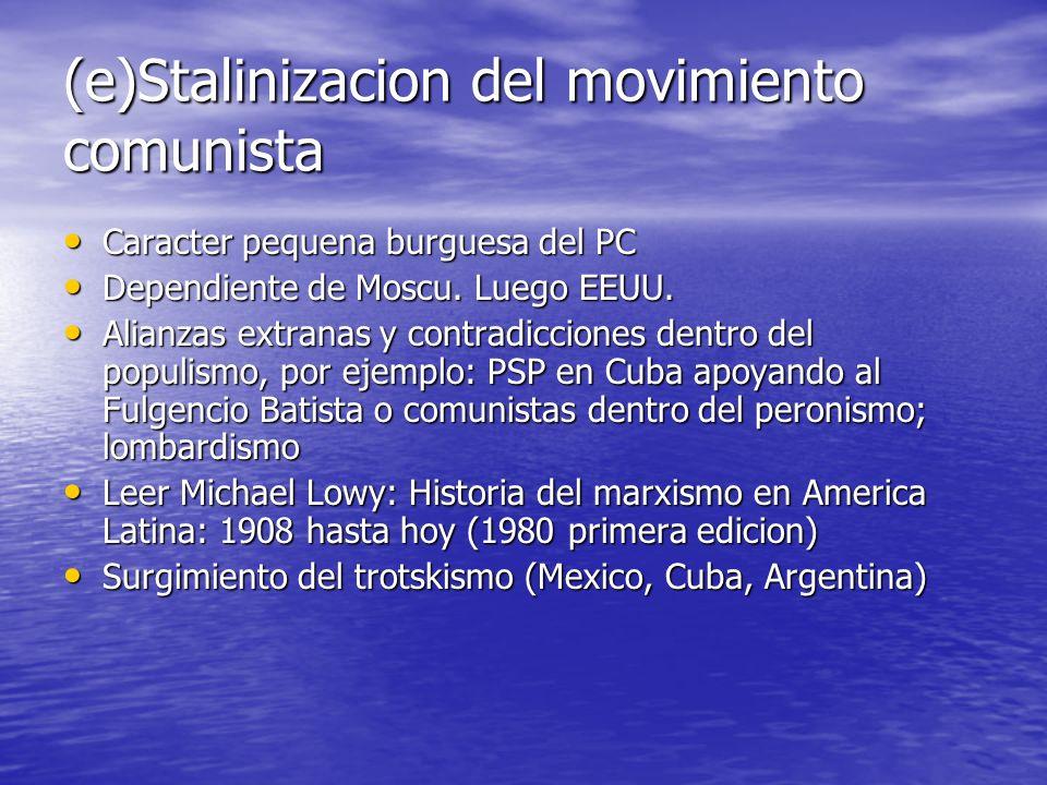 (e)Stalinizacion del movimiento comunista Caracter pequena burguesa del PC Caracter pequena burguesa del PC Dependiente de Moscu. Luego EEUU. Dependie