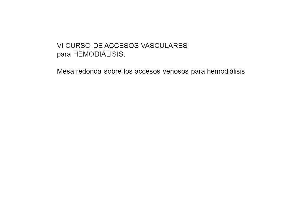 VI CURSO DE ACCESOS VASCULARES para HEMODIÁLISIS. Mesa redonda sobre los accesos venosos para hemodiálisis