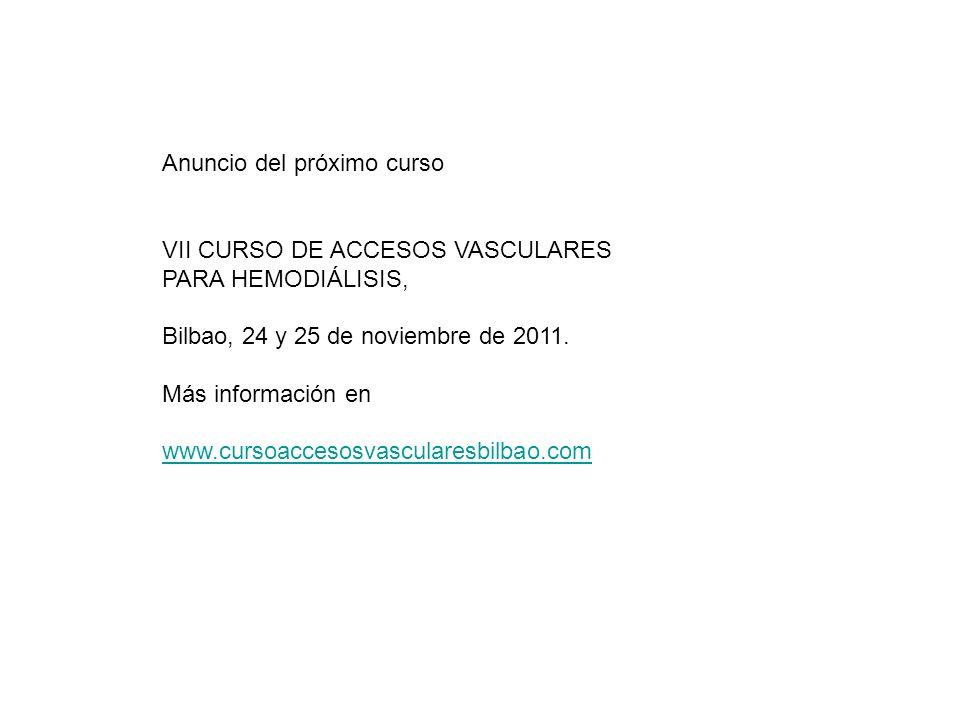 Anuncio del próximo curso VII CURSO DE ACCESOS VASCULARES PARA HEMODIÁLISIS, Bilbao, 24 y 25 de noviembre de 2011. Más información en www.cursoaccesos