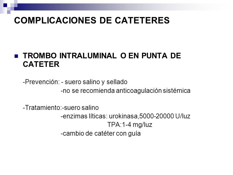 COMPLICACIONES DE CATETERES TROMBO INTRALUMINAL O EN PUNTA DE CATETER -Prevención: - suero salino y sellado -no se recomienda anticoagulación sistémic