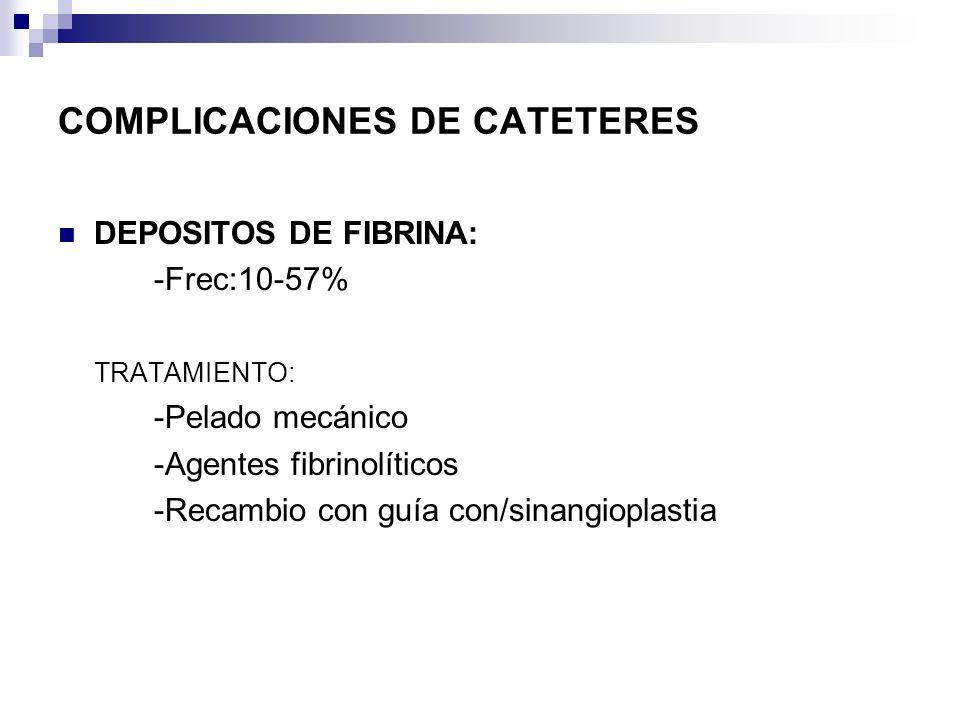 COMPLICACIONES DE CATETERES DEPOSITOS DE FIBRINA: -Frec:10-57% TRATAMIENTO: -Pelado mecánico -Agentes fibrinolíticos -Recambio con guía con/sinangiopl