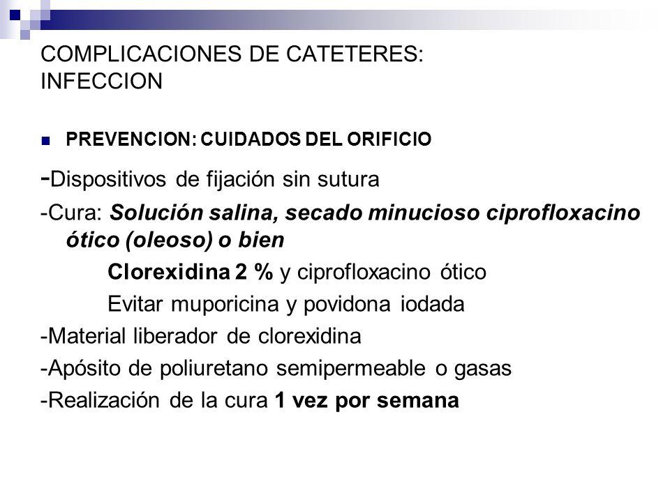 COMPLICACIONES DE CATETERES: INFECCION PREVENCION: CUIDADOS DEL ORIFICIO - Dispositivos de fijación sin sutura -Cura: Solución salina, secado minucios