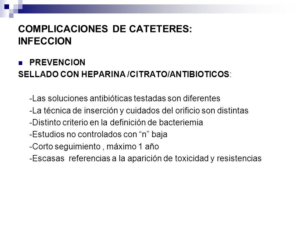 COMPLICACIONES DE CATETERES: INFECCION PREVENCION SELLADO CON HEPARINA /CITRATO/ANTIBIOTICOS: -Las soluciones antibióticas testadas son diferentes -La