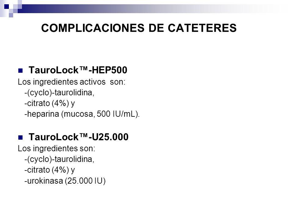 COMPLICACIONES DE CATETERES TauroLock-HEP500 Los ingredientes activos son: -(cyclo)-taurolidina, -citrato (4%) y -heparina (mucosa, 500 IU/mL). TauroL