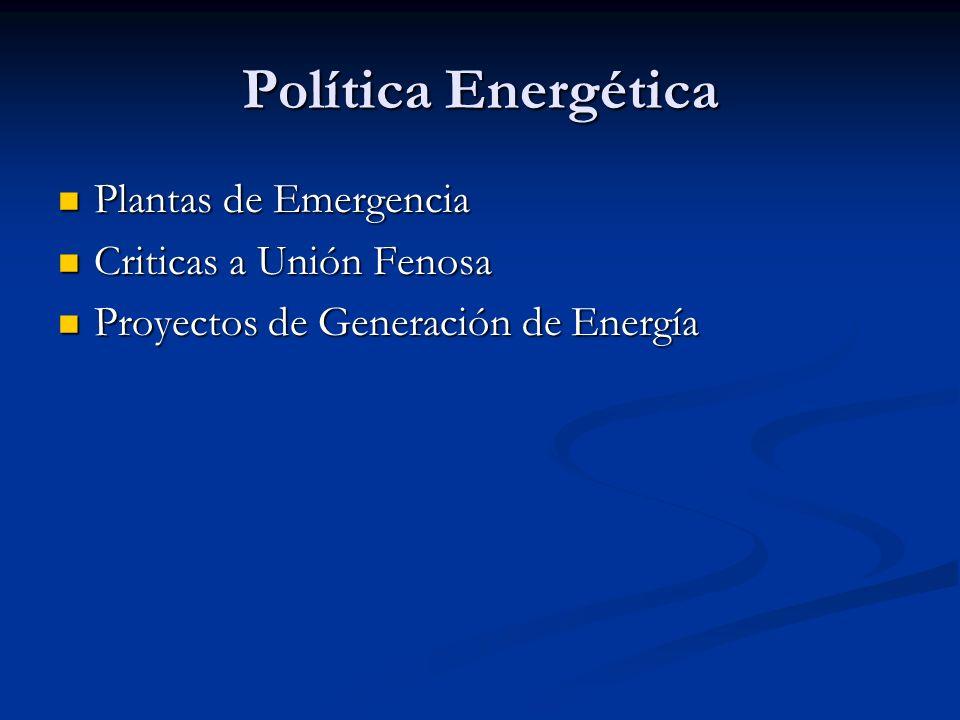 Política Energética Plantas de Emergencia Plantas de Emergencia Criticas a Unión Fenosa Criticas a Unión Fenosa Proyectos de Generación de Energía Pro