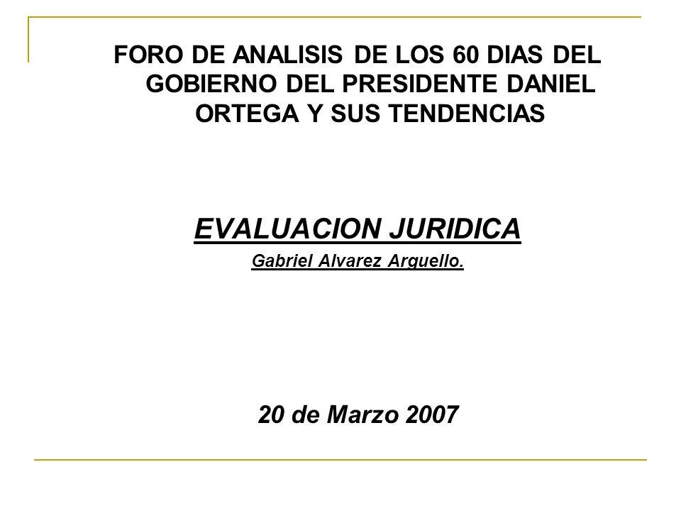 FORO DE ANALISIS DE LOS 60 DIAS DEL GOBIERNO DEL PRESIDENTE DANIEL ORTEGA Y SUS TENDENCIAS EVALUACION JURIDICA Gabriel Alvarez Arguello.