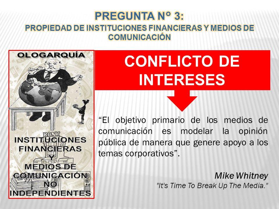 CONFLICTO DE INTERESES El objetivo primario de los medios de comunicación es modelar la opinión pública de manera que genere apoyo a los temas corporativos.