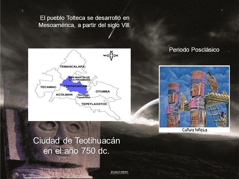 El pueblo Tolteca se desarrolló en Mesoamérica, a partir del siglo Vlll. Periodo Posclásico Ciudad de Teotihuacán en el año 750 dc.