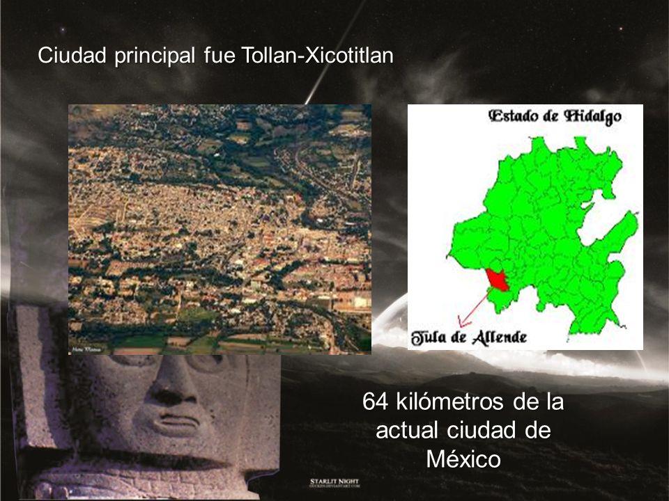 64 kilómetros de la actual ciudad de México Ciudad principal fue Tollan-Xicotitlan