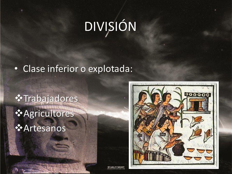 DIVISIÓN Clase inferior o explotada: Clase inferior o explotada: Trabajadores Trabajadores Agricultores Agricultores Artesanos Artesanos