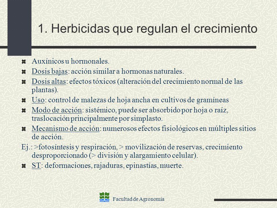 Facultad de Agronomía 1. Herbicidas que regulan el crecimiento Auxínicos u hormonales. Dosis bajas: acción similar a hormonas naturales. Dosis altas: