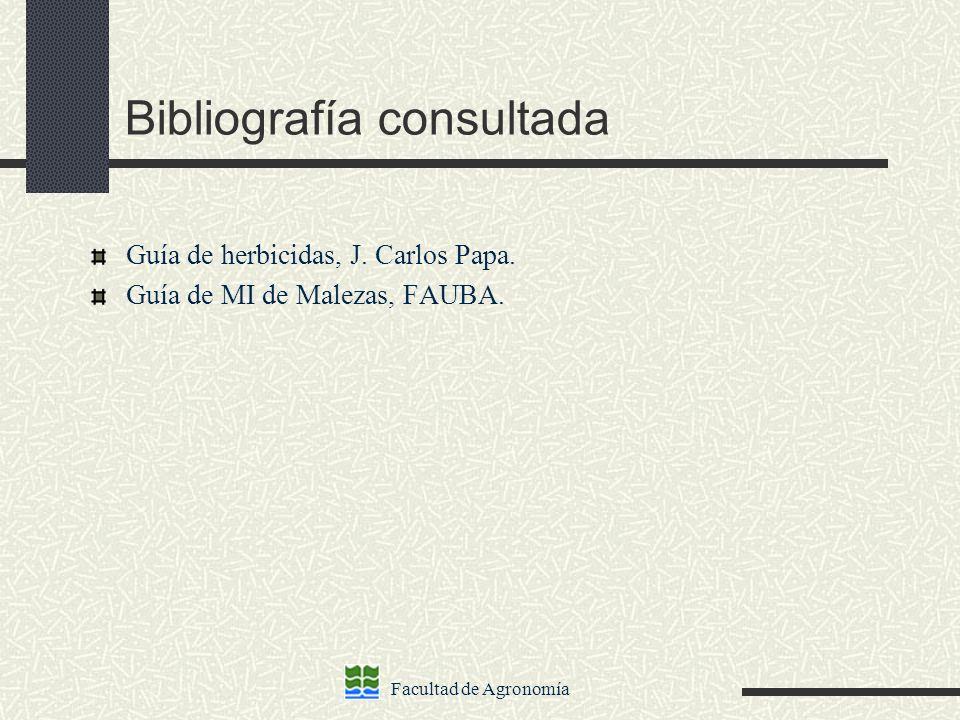 Facultad de Agronomía Bibliografía consultada Guía de herbicidas, J. Carlos Papa. Guía de MI de Malezas, FAUBA.