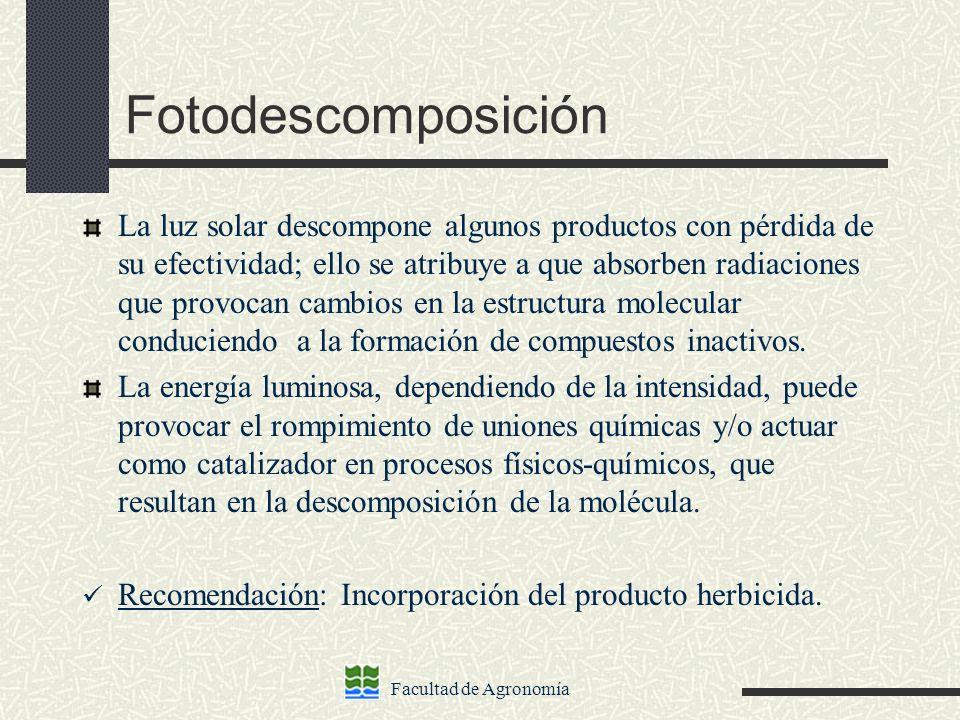 Facultad de Agronomía Fotodescomposición La luz solar descompone algunos productos con pérdida de su efectividad; ello se atribuye a que absorben radi