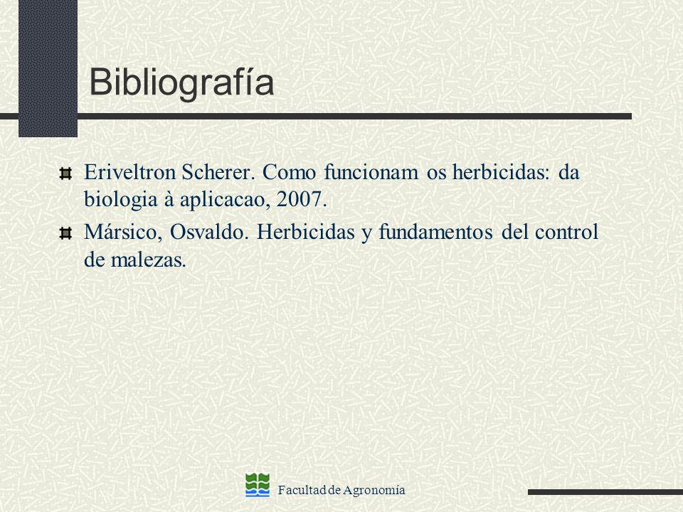Facultad de Agronomía Bibliografía Eriveltron Scherer. Como funcionam os herbicidas: da biologia à aplicacao, 2007. Mársico, Osvaldo. Herbicidas y fun